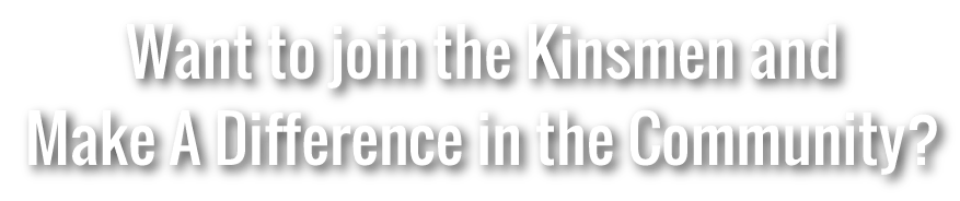 Want to join the Kinsmen and Make a Difference in the Community?